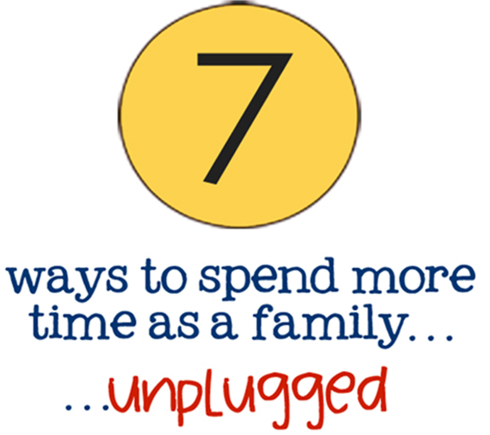 7 Ways to Spend More Time as a Family…Unplugged