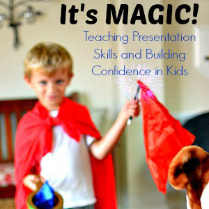 It's MAGIC! Teaching Presentation Skills & Building Confidence in Kids