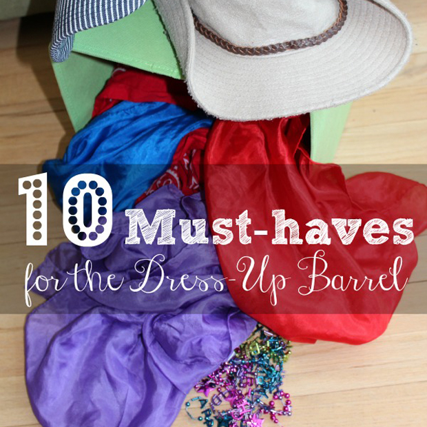 10 Must-Haves for the Dress-Up Barrel! (Plus 3 Creative Play Ideas)