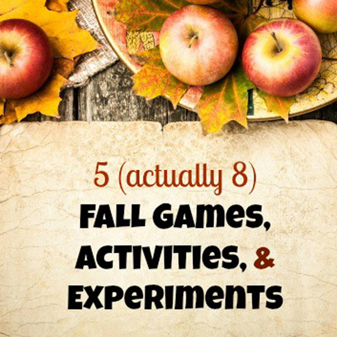 5 (Actually 8) Fall Games, Activities, & Experiments